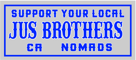 Support Your Local JUS BROTHERS CA Nomads
